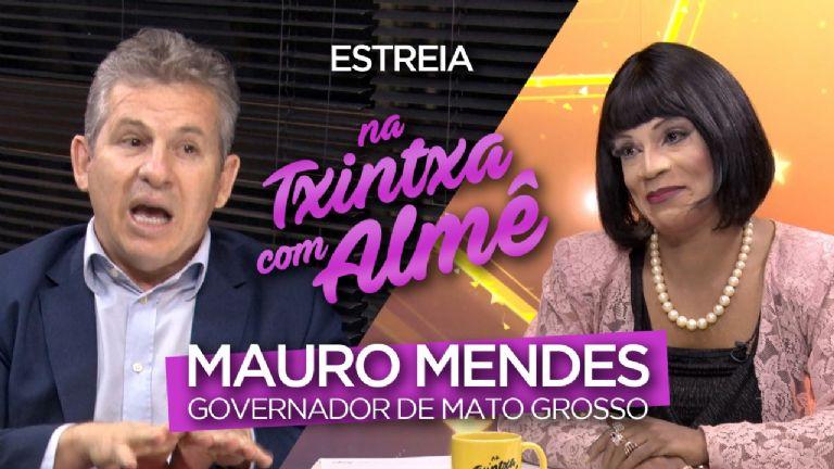 Na txintxa com Almê | Governador Mauro Mendes