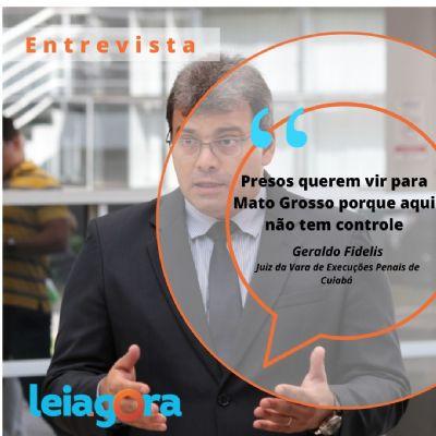 'Presos querem vir para Mato Grosso porque aqui não tem controle', avalia juiz da Execução Penal
